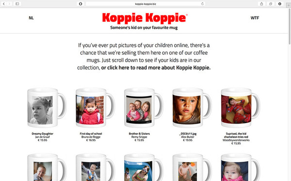 Koppie Koppie by Yuri Veerman & Dimitri Tokmetzis. Part of campaign 'Iedereen Spion' by SETUP. Koppie-koppie.biz sells mugs with pictures of children that are found on flickr.com. Each picture is attributed with a creative commons license that allows anyone to use it in a commercial context.